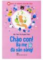Combo: Chào Con Ba Mẹ Đã Sẵn Sàng Và Bước Đệm Vững Chắc Vào Đời