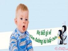 Cách chăm sóc và phòng bệnh viêm đường hô hấp trên ở trẻ em