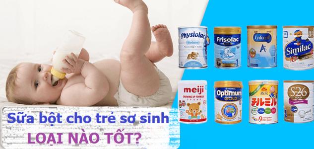 Sữa bột cho bé sơ sinh loại nào tốt? Kinh nghiệm chọn sữa cho con