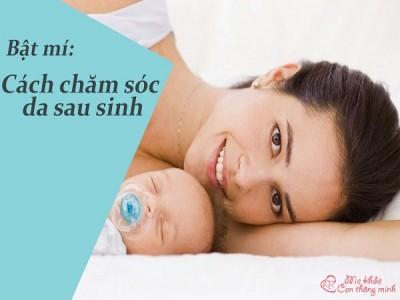 Cách chăm sóc da mặt sau sinh giúp da đẹp lên trông thấy