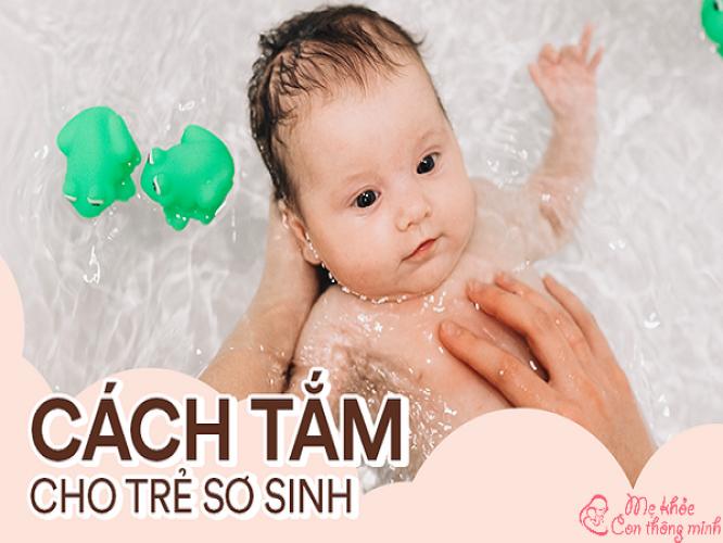 Cách tắm cho trẻ sơ sinh đúng cách, chuẩn khoa học
