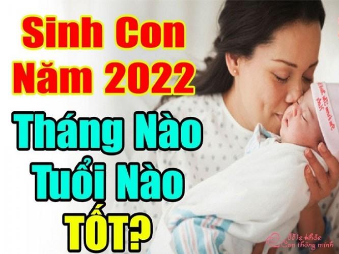Sinh con năm 2022 tháng nào tốt để vận mệnh sung sướng cả đời?