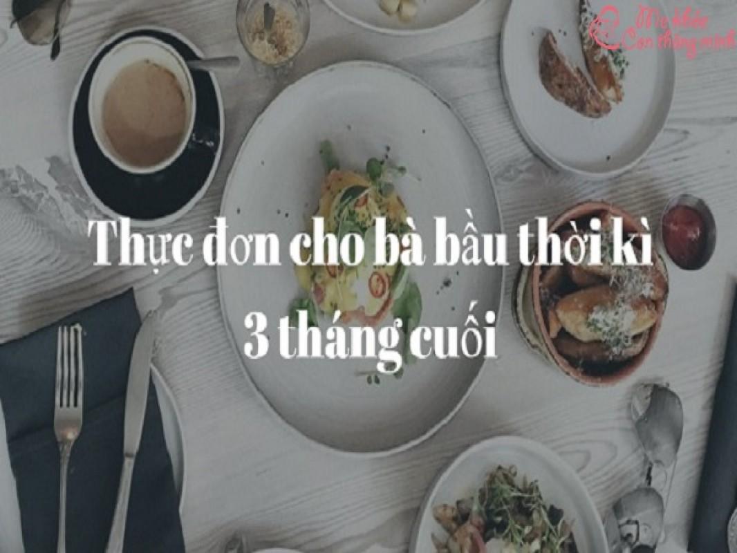 """Thực Đơn 3 Tháng Cuối Cho Bà Bầu """"ăn Vào Con, Không Vào Mẹ"""""""